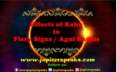 Effects & Results of Rahu in Fiery Signs/Agni Rashis (Aries, Leo