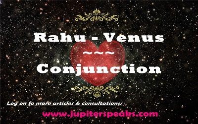 11 Empirical Impacts of Rahu Venus Conjunction | Rahu Shukra