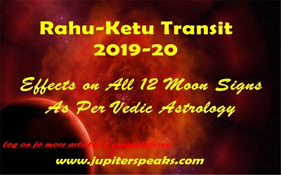 Power Packed Impact of Rahu Ketu Transit in 2019-2020 on All MoonSigns